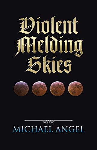 Violent Melding Skies: Michael Angel