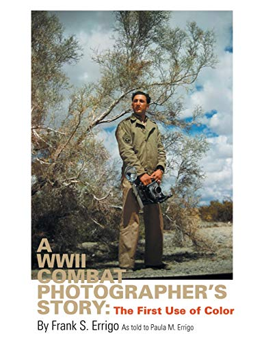 9781490767789: A WWII Combat Photographer's Story: The First Use of Color
