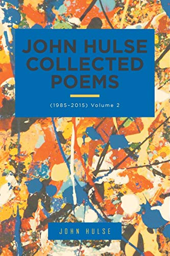9781490774114: John Hulse Collected Poems (1985–2015): Volume 2