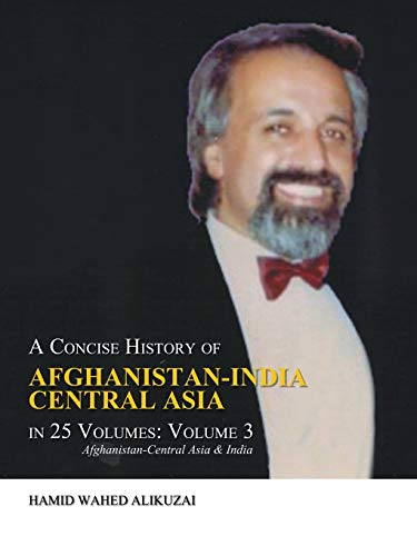 A Concise History of Afghanistan-India Central Asia: Alikuzai, Hamid Wahed