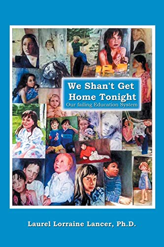 We Shan't Get Home Tonight: Our Failing: Ph.d. Laurel Lorraine