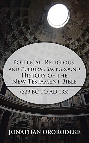 9781490800004: Political, Religious, and Cultural Background History of the New Testament Bible (539 BC to AD 135)