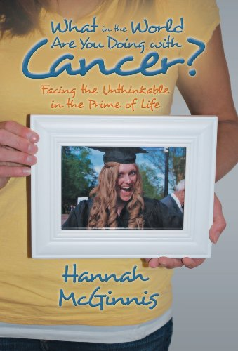 9781490800257: What in the World Are You Doing with Cancer?: Facing the Unthinkable in the Prime of Life