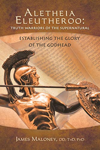 9781490800455: Aletheia Eleutheroo: Truth Warriors of the Supernatural: Establishing The Glory Of The Godhead