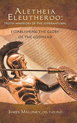 9781490800462: Aletheia Eleutheroo: Truth Warriors of the Supernatural: Establishing the Glory of the Godhead