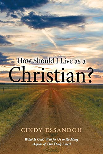 How Should I Live as a Christian What Is Gods Will for Us in the Many Aspects of Our Daily Lives: ...