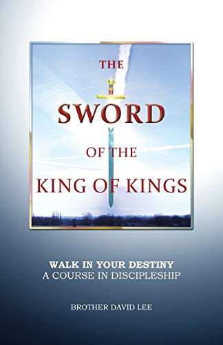 9781490801247: The Sword of the King of Kings: Walk in Your Destiny A Course in Discipleship