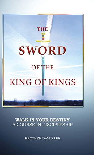 9781490801261: The Sword of the King of Kings: Walk in Your Destiny a Course in Discipleship
