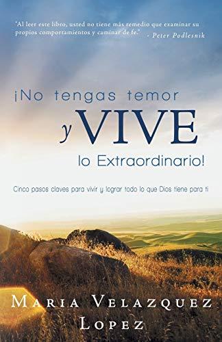 9781490801674: No Tengas Temor y Vive lo Extraordinario!: Cinco Pasos Claves Para Vivir y Lograr Todo lo Que Dios Tiene Para Ti (Spanish Edition)