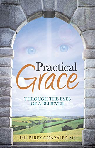 9781490802459: Practical Grace: Through the Eyes of a Believer