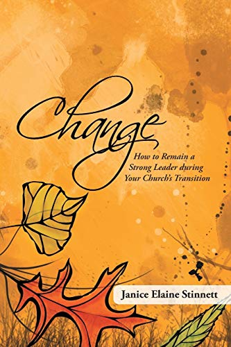 9781490802633: Change: How to Remain a Strong Leader during Your Church's Transition
