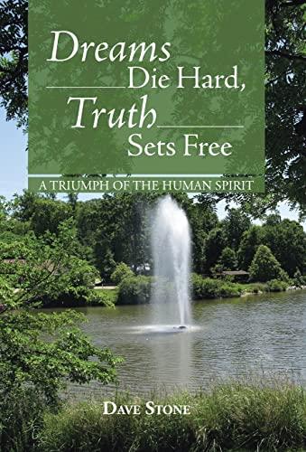 9781490804286: Dreams Die Hard, Truth Sets Free: A Triumph of the Human Spirit