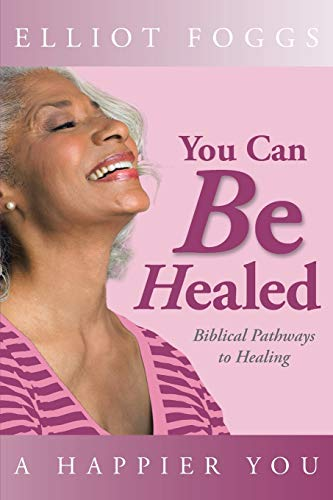9781490804347: You Can Be Healed: Biblical Pathways to Healing