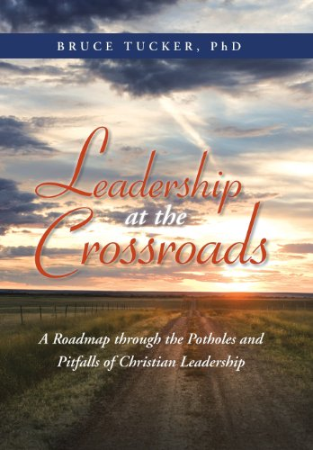 9781490805306: Leadership at the Crossroads: A Roadmap Through the Potholes and Pitfalls of Christian Leadership