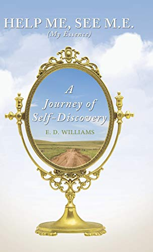 Help Me, See M.E. (My Essence): A Journey of Self-Discovery: Williams, E. D.
