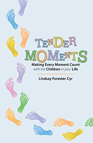 Tender Moments: Making Every Moment Count with the Children in Your Life: Lindsay Forester-Cyr