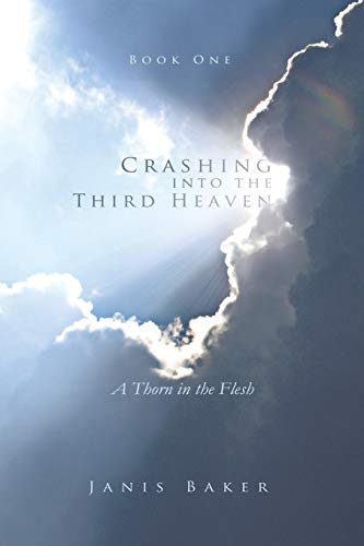 Crashing Into the Third Heaven: A Thorn: Janis Baker