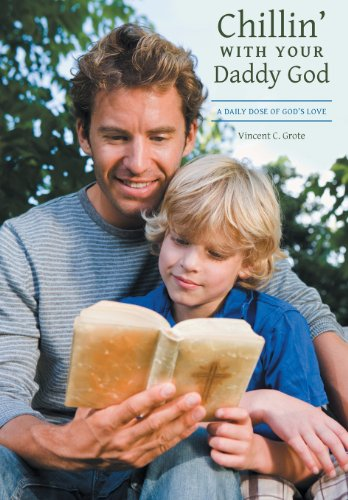 Chillin with Your Daddy God: A Daily Dose of Gods Love: Vincent C. Grote