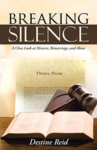 Breaking Silence A Close Look at Divorce, Remarriage, and Abuse: Destine Reid