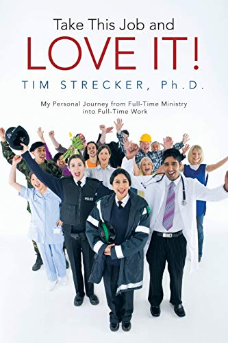 9781490810447: Take This Job and Love It!: My Personal Journey from Full-Time Ministry into Full-Time Work