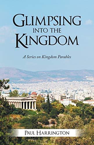 Glimpsing Into the Kingdom: A Series on Kingdom Parables: Paul Harrington