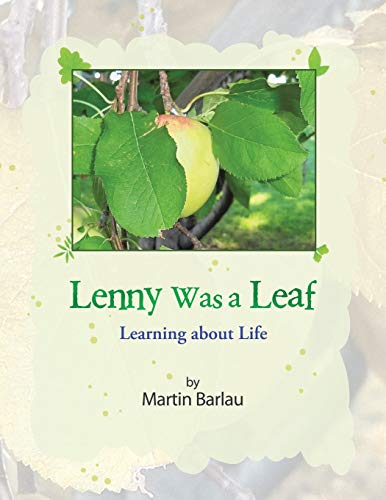 Lenny Was a Leaf: Learning about Life: Martin Barlau