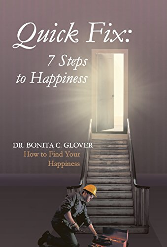 Quick Fix: Seven Steps to Happiness: How to Find Your Happiness: Bonita C. Glover