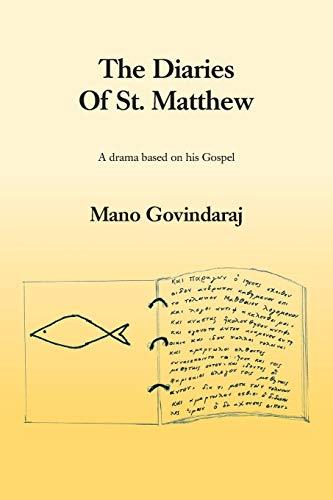 The Diaries of St. Matthew A Drama Based on His Gospel: Mano Govindaraj