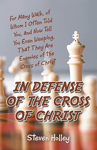9781490815664: In Defense of the Cross of Christ: For Many Walk, of Whom I Often Told You, and Now Tell You Even Weeping, That They Are Enemies of the Cross of Christ