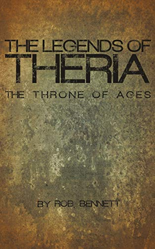 The Legends of Theria: The Throne of Ages: Rob Bennett