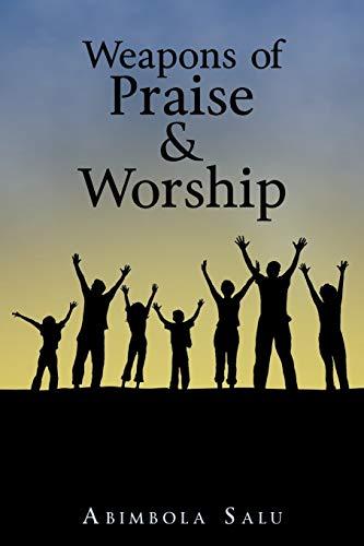 Weapons of Praise & Worship (Paperback): Abimbola Salu