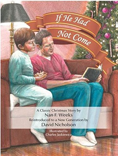 9781490818108: If He Had Not Come: An Updated Version of Nan Weeks' Classic Story