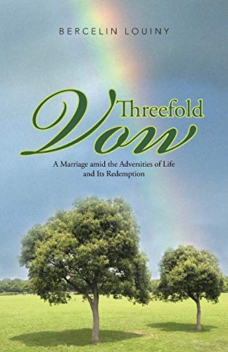 Threefold Vow: A Marriage Amid the Adversities of Life and Its Redemption: Bercelin Louiny