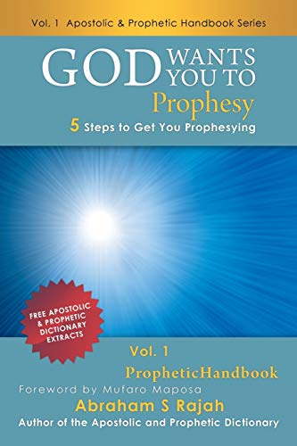 God Wants You to Prophesy: 5 Steps to Get You Prophesying: Abraham S. Rajah