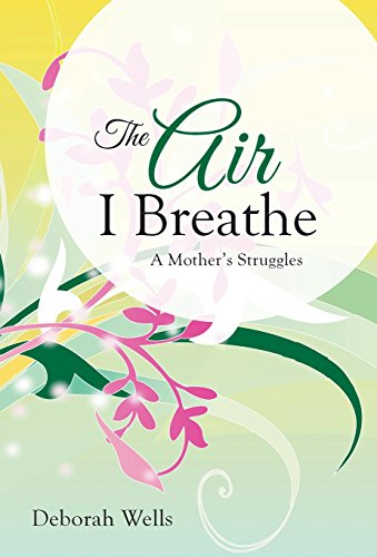 The Air I Breathe: A Mother's Struggles