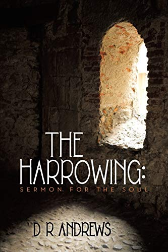 The Harrowing: Sermon for the Soul: D. R. Andrews