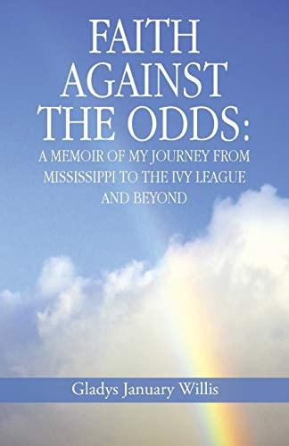 9781490822556: Faith Against the Odds: A Memoir of My Journey from Mississippi to the Ivy League and Beyond