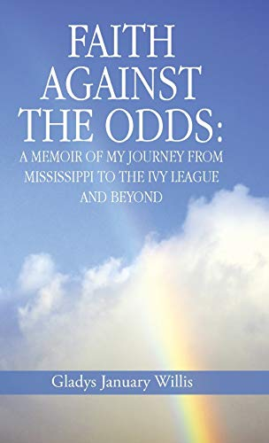 9781490822563: Faith Against the Odds: A Memoir of My Journey from Mississippi to the Ivy League and Beyond