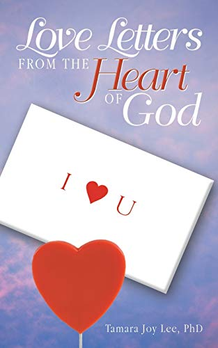 Love Letters from the Heart of God: Tamara Joy Lee Ph. D