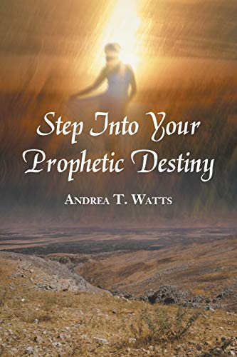 Step Into Your Prophetic Destiny: Andrea T. Watts