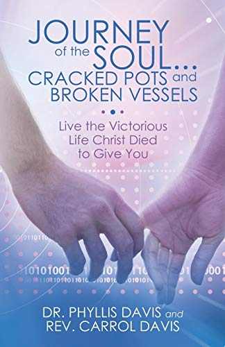 Journey of the Soul . . . Cracked Pots and Broken Vessels: Live the Victorious Life Christ Died to ...