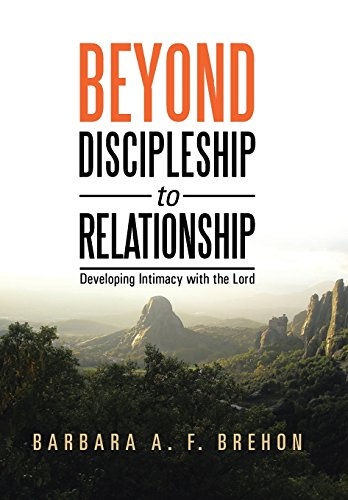 Beyond Discipleship to Relationship: Developing Intimacy with the Lord: Brehon, Barbara a. F.