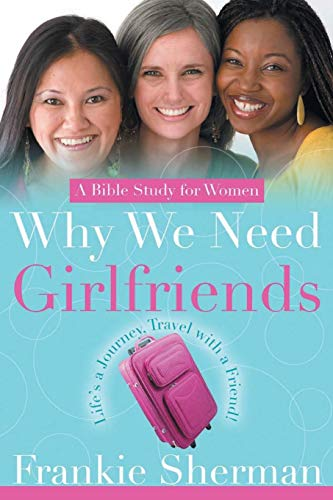 9781490830421: Why We Need Girlfriends: Life's a Journey Travel With a Friend