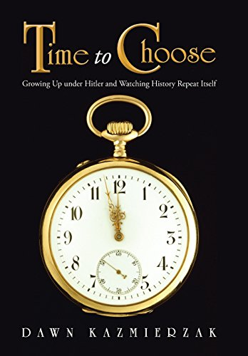 9781490830483: Time to Choose: Growing Up Under Hitler and Watching History Repeat Itself