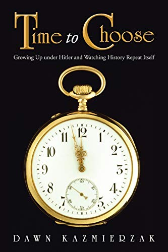 9781490830490: Time to Choose: Growing Up Under Hitler and Watching History Repeat Itself