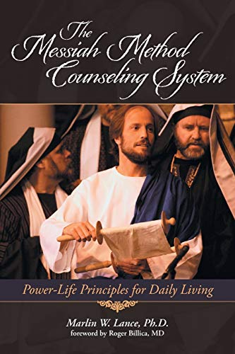 The Messiah Method Counseling System: Power-Life Principles for Daily Living: Lance, Marlin W.