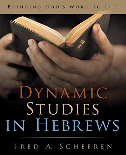 Dynamic Studies in Hebrews: Bringing God's Word to Life: Scheeren, Fred A.