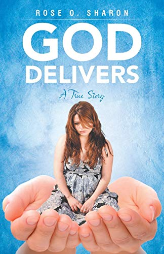 God Delivers: A True Story: Sharon, Rose O.