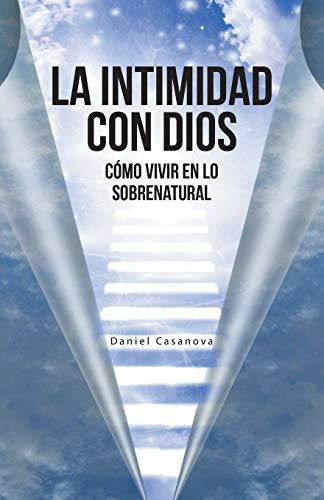 9781490839967: La Intimidad con Dios: Cómo Vivir en Lo Sobrenatural