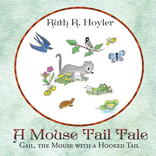 A Mouse Tail Tale: Gail, the Mouse: Ruth R Hoyler